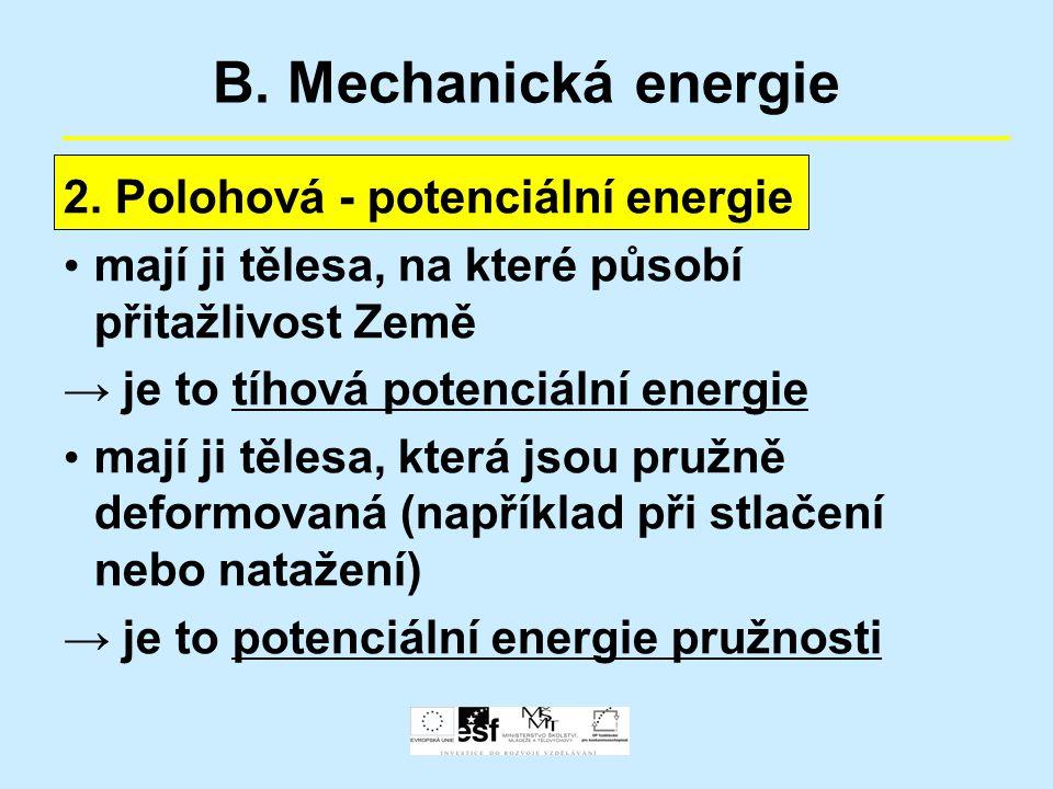 B. Mechanická energie 2. Polohová - potenciální energie mají ji tělesa, na které působí přitažlivost Země → je to tíhová potenciální energie mají ji t