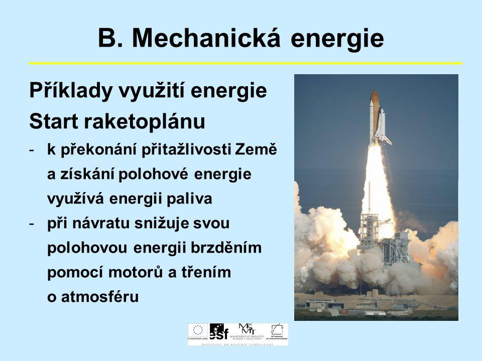 B. Mechanická energie Příklady využití energie Start raketoplánu -k překonání přitažlivosti Země a získání polohové energie využívá energii paliva -př