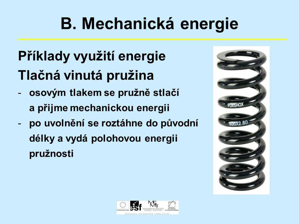 B. Mechanická energie Příklady využití energie Tlačná vinutá pružina -osovým tlakem se pružně stlačí a přijme mechanickou energii -po uvolnění se rozt