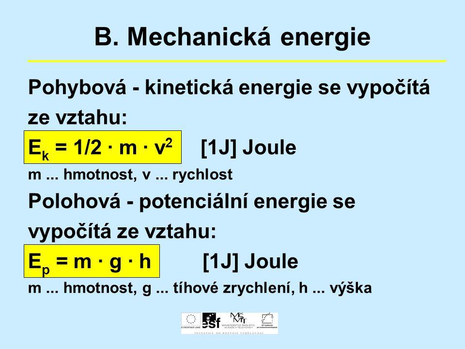 B. Mechanická energie Pohybová - kinetická energie se vypočítá ze vztahu: E k = 1/2 · m · v 2 [1J] Joule m... hmotnost, v... rychlost Polohová - poten