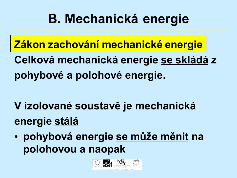 B. Mechanická energie Zákon zachování mechanické energie Celková mechanická energie se skládá z pohybové a polohové energie. V izolované soustavě je m