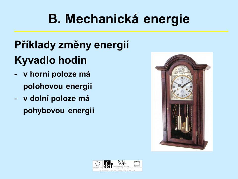 B. Mechanická energie Příklady změny energií Kyvadlo hodin -v horní poloze má polohovou energii -v dolní poloze má pohybovou energii