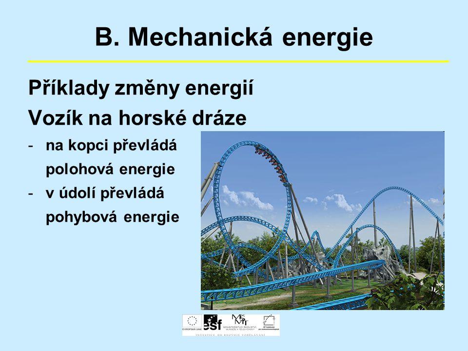 B. Mechanická energie Příklady změny energií Vozík na horské dráze -na kopci převládá polohová energie -v údolí převládá pohybová energie