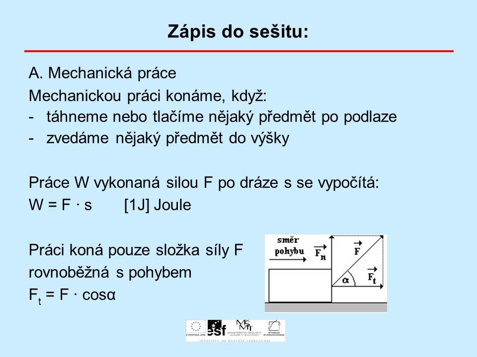 Zápis do sešitu: A. Mechanická práce Mechanickou práci konáme, když: -táhneme nebo tlačíme nějaký předmět po podlaze -zvedáme nějaký předmět do výšky