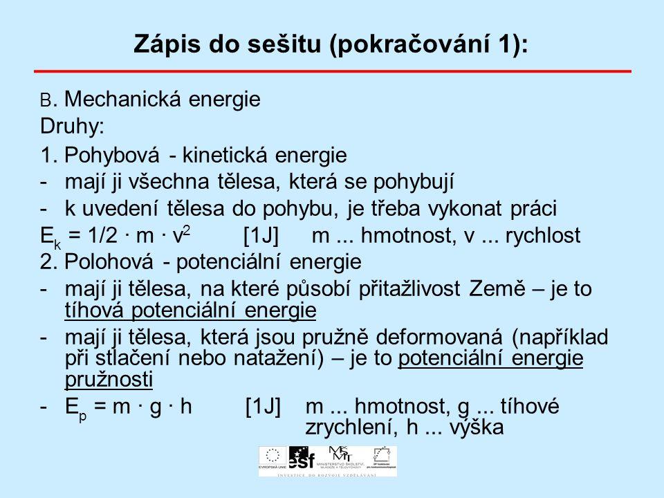 Zápis do sešitu (pokračování 1): B. Mechanická energie Druhy: 1. Pohybová - kinetická energie -mají ji všechna tělesa, která se pohybují -k uvedení tě