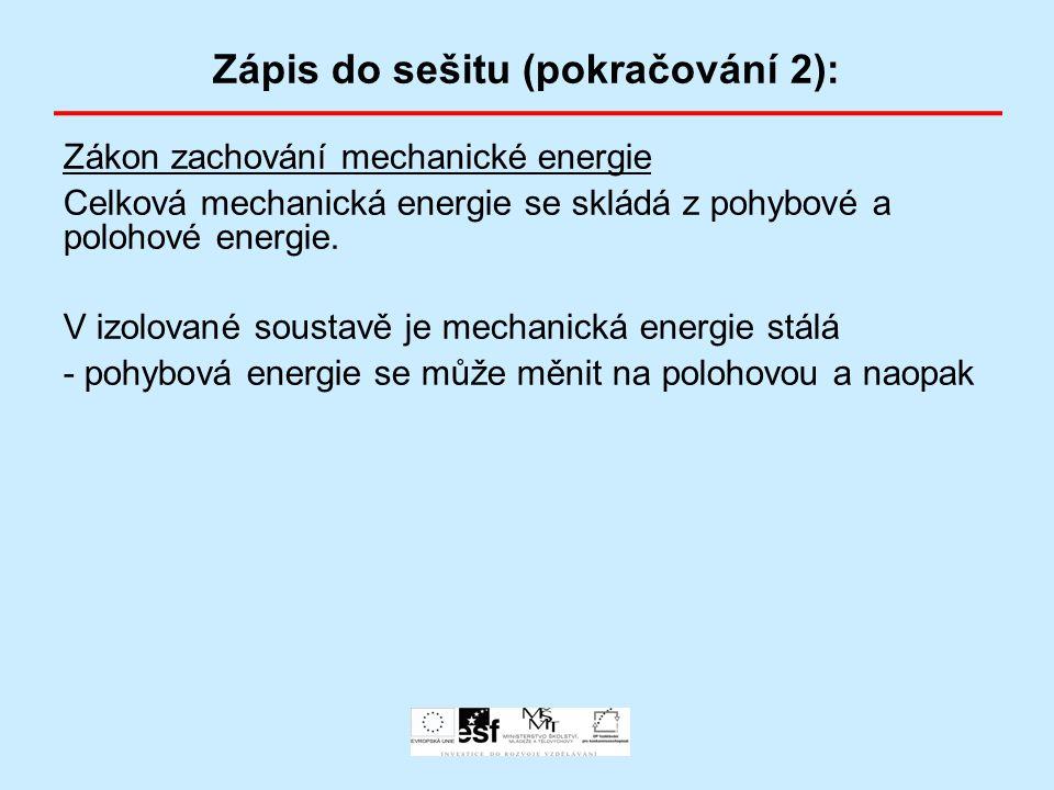 Zápis do sešitu (pokračování 2): Zákon zachování mechanické energie Celková mechanická energie se skládá z pohybové a polohové energie. V izolované so