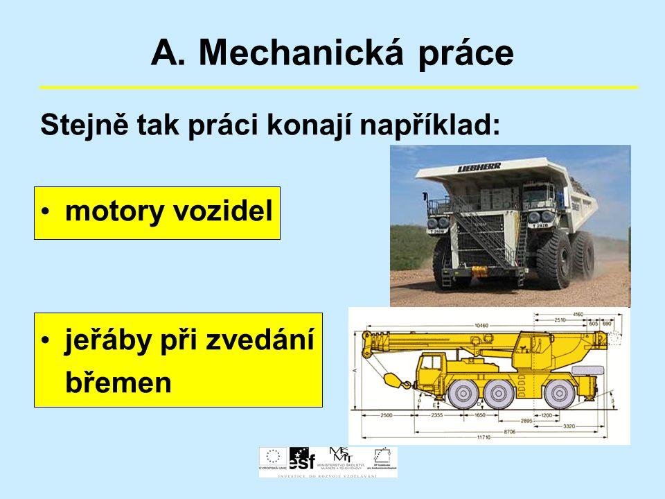 A. Mechanická práce Stejně tak práci konají například: motory vozidel jeřáby při zvedání břemen