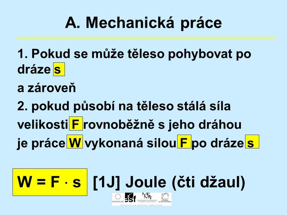 A. Mechanická práce 1. Pokud se může těleso pohybovat po dráze s a zároveň 2. pokud působí na těleso stálá síla velikosti F rovnoběžně s jeho dráhou j