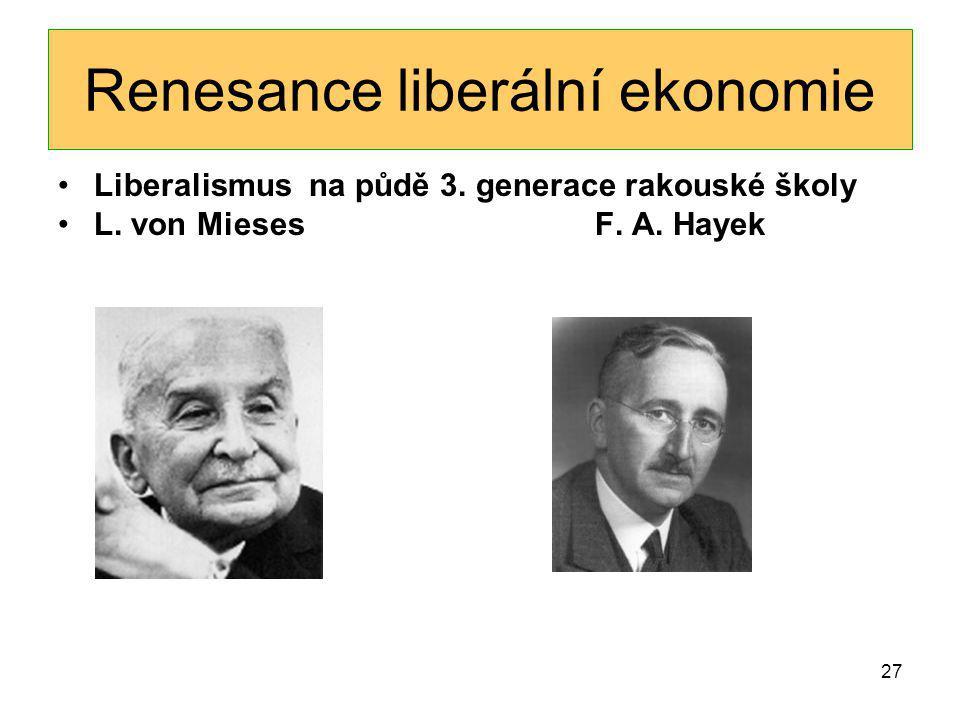 27 Renesance liberální ekonomie Liberalismus na půdě 3. generace rakouské školy L. von Mieses F. A. Hayek