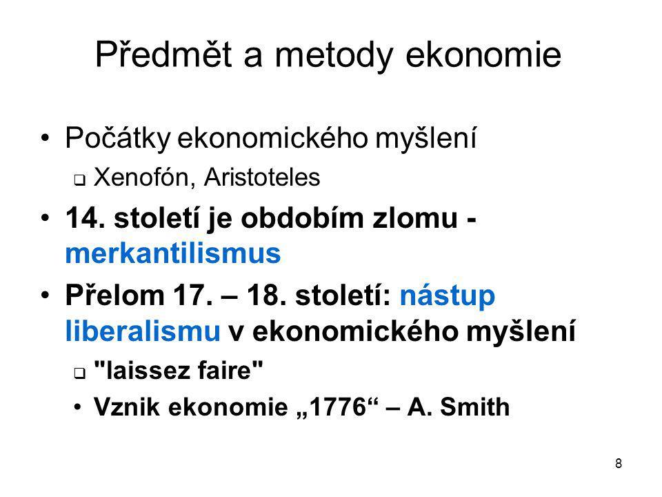 8 Předmět a metody ekonomie Počátky ekonomického myšlení  Xenofón, Aristoteles 14. století je obdobím zlomu - merkantilismus Přelom 17. – 18. století