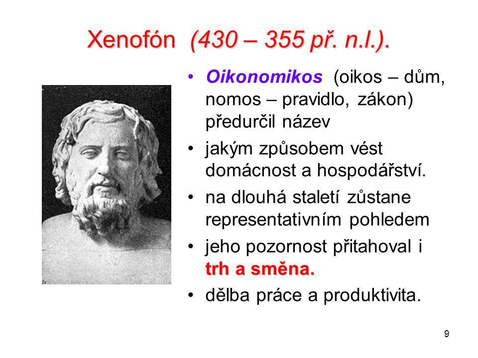 9 Xenofón (430 – 355 př. n.l.). Oikonomikos (oikos – dům, nomos – pravidlo, zákon) předurčil název jakým způsobem vést domácnost a hospodářství. na dl