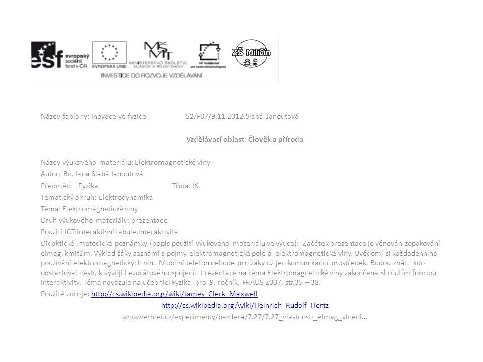 Název šablony: Inovace ve fyzice52/F07/9.11.2012,Slabá Janoutová Vzdělávací oblast: Člověk a příroda Název výukového materiálu: Elektromagnetické vlny Autor: Bc.