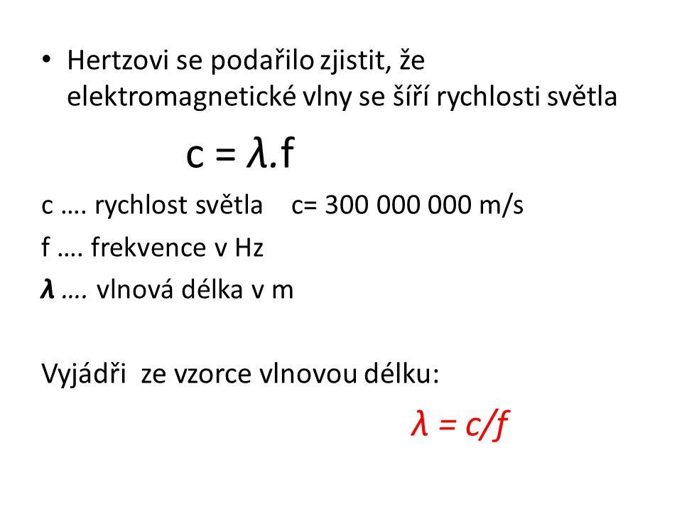 Hertzovi se podařilo zjistit, že elektromagnetické vlny se šíří rychlosti světla c = λ.f c ….