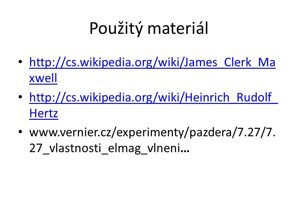 Použitý materiál http://cs.wikipedia.org/wiki/James_Clerk_Ma xwell http://cs.wikipedia.org/wiki/James_Clerk_Ma xwell http://cs.wikipedia.org/wiki/Heinrich_Rudolf_ Hertz http://cs.wikipedia.org/wiki/Heinrich_Rudolf_ Hertz www.vernier.cz/experimenty/pazdera/7.27/7.