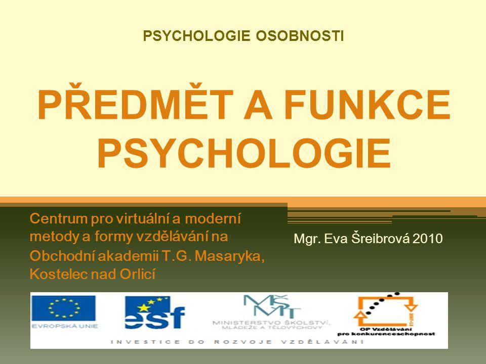 PSYCHOLOGIE OSOBNOSTI PŘEDMĚT A FUNKCE PSYCHOLOGIE Centrum pro virtuální a moderní metody a formy vzdělávání na Obchodní akademii T.G.
