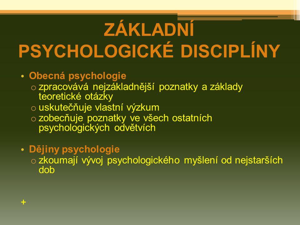 Obecná psychologie o zpracovává nejzákladnější poznatky a základy teoretické otázky o uskutečňuje vlastní výzkum o zobecňuje poznatky ve všech ostatních psychologických odvětvích Dějiny psychologie o zkoumají vývoj psychologického myšlení od nejstarších dob + ZÁKLADNÍ PSYCHOLOGICKÉ DISCIPLÍNY