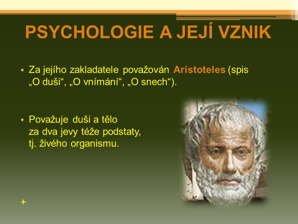 """Za jejího zakladatele považován Aristoteles (spis """"O duši , """"O vnímání , """"O snech )."""