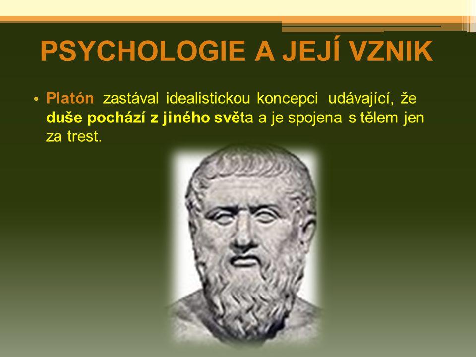 Platón zastával idealistickou koncepci udávající, že duše pochází z jiného světa a je spojena s tělem jen za trest.