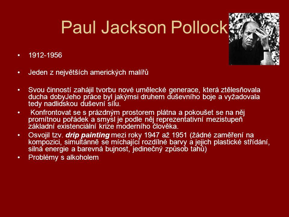 Paul Jackson Pollock 1912-1956 Jeden z největších amerických malířů Svou činností zahájil tvorbu nové umělecké generace, která ztělesňovala ducha doby