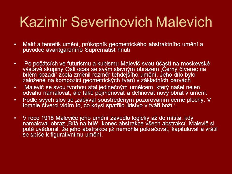 Kazimir Severinovich Malevich Malíř a teoretik umění, průkopník geometrického abstraktního umění a původce avantgardního Suprematist hnutí Po počátcíc