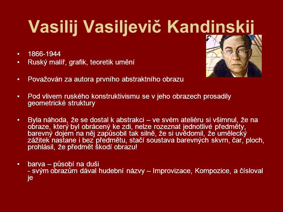 Vasilij Vasiljevič Kandinskij 1866-1944 Ruský malíř, grafik, teoretik umění Považován za autora prvního abstraktního obrazu Pod vlivem ruského konstru