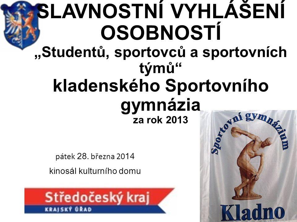 """SLAVNOSTNÍ VYHLÁŠENÍ OSOBNOSTÍ """"Studentů, sportovců a sportovních týmů kladenského Sportovního gymnázia za rok 2013 pátek 28."""