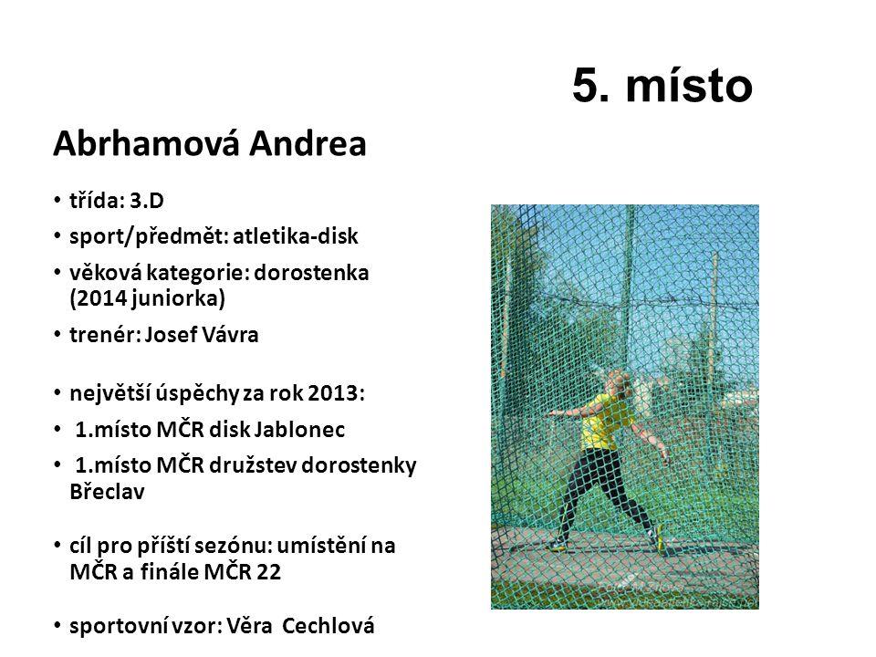 Abrhamová Andrea třída: 3.D sport/předmět: atletika-disk věková kategorie: dorostenka (2014 juniorka) trenér: Josef Vávra největší úspěchy za rok 2013
