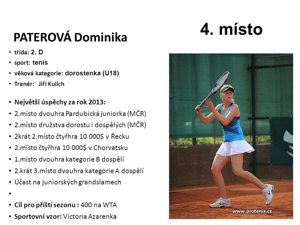 PATEROVÁ Dominika třída: 2. D sport: tenis věková kategorie: dorostenka (U18) Trenér: Jiří Kulich Největší úspěchy za rok 2013: 2.místo dvouhra Pardub