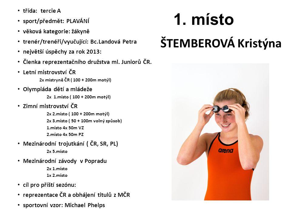 ŠTEMBEROVÁ Kristýna třída: tercie A sport/předmět: PLAVÁNÍ věková kategorie: žákyně trenér/trenéři/vyučující: Bc.Landová Petra největší úspěchy za rok 2013: Členka reprezentačního družstva ml.