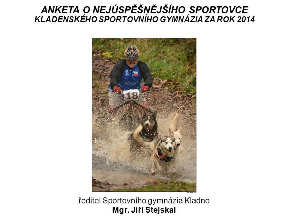 ANKETA O NEJÚSPĚŠNĚJŠÍHO SPORTOVCE KLADENSKÉHO SPORTOVNÍHO GYMNÁZIA ZA ROK 2014 ředitel Sportovního gymnázia Kladno Mgr. Jiří Stejskal