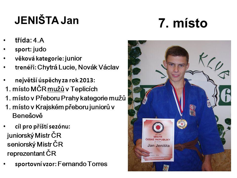 JENIŠTA Jan třída: 4.A sport: judo věková kategorie: junior trenéři: Chytrá Lucie, Novák Václav největší úspěchy za rok 2013: 1.