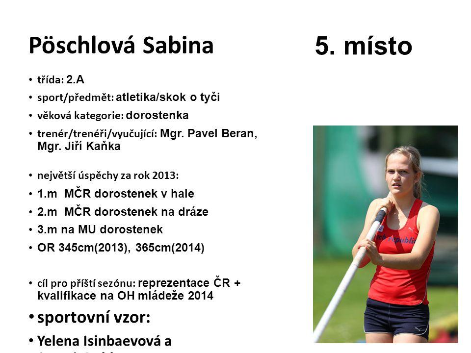 Pöschlová Sabina třída: 2.A sport/předmět: atletika/skok o tyči věková kategorie: dorostenka trenér/trenéři/vyučující: Mgr. Pavel Beran, Mgr. Jiří Kaň