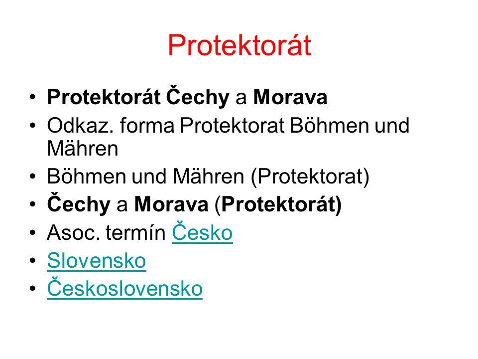 Protektorát Protektorát Čechy a Morava Odkaz. forma Protektorat Böhmen und Mähren Böhmen und Mähren (Protektorat) Čechy a Morava (Protektorát) Asoc. t