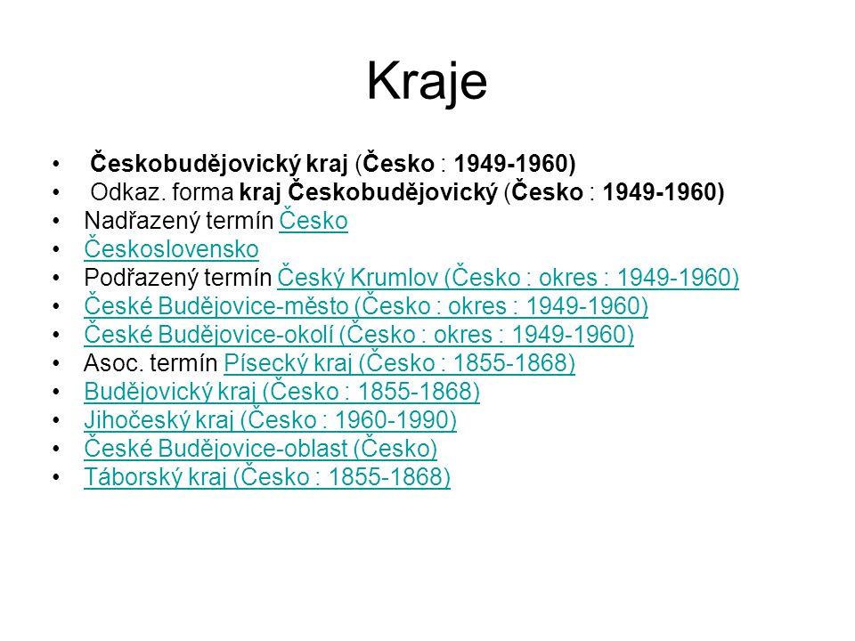 Kraje Českobudějovický kraj (Česko : 1949-1960) Odkaz. forma kraj Českobudějovický (Česko : 1949-1960) Nadřazený termín ČeskoČesko Československo Podř