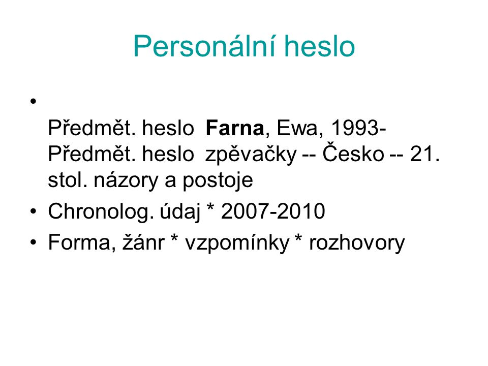 Personální heslo Předmět. heslo Farna, Ewa, 1993- Předmět. heslo zpěvačky -- Česko -- 21. stol. názory a postoje Chronolog. údaj * 2007-2010 Forma, žá