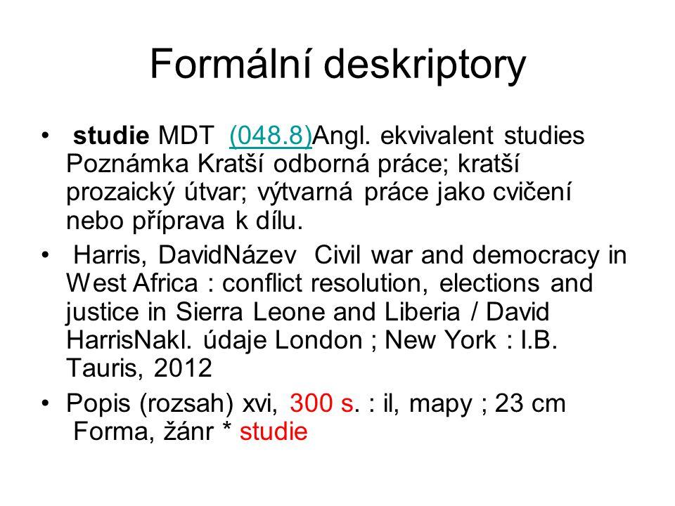 Formální deskriptory studie MDT (048.8)Angl. ekvivalent studies Poznámka Kratší odborná práce; kratší prozaický útvar; výtvarná práce jako cvičení neb