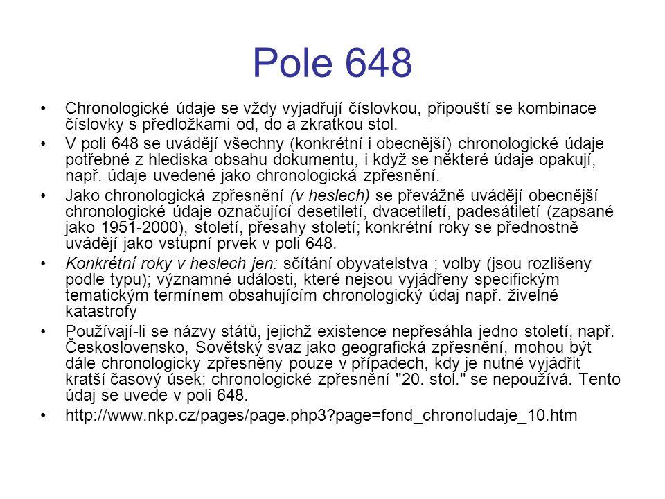 Pole 648 Chronologické údaje se vždy vyjadřují číslovkou, připouští se kombinace číslovky s předložkami od, do a zkratkou stol. V poli 648 se uvádějí