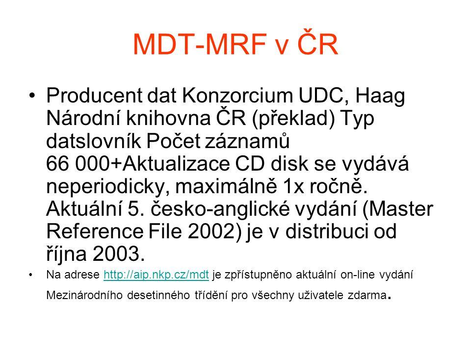 MDT-MRF v ČR Producent dat Konzorcium UDC, Haag Národní knihovna ČR (překlad) Typ datslovník Počet záznamů 66 000+Aktualizace CD disk se vydává neperi