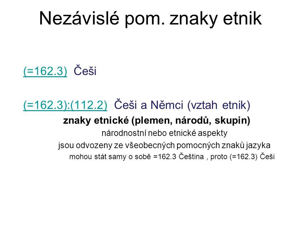 Nezávislé pom. znaky etnik (=162.3)(=162.3) Češi (=162.3):(112.2)(=162.3):(112.2) Češi a Němci (vztah etnik) znaky etnické (plemen, národů, skupin) ná