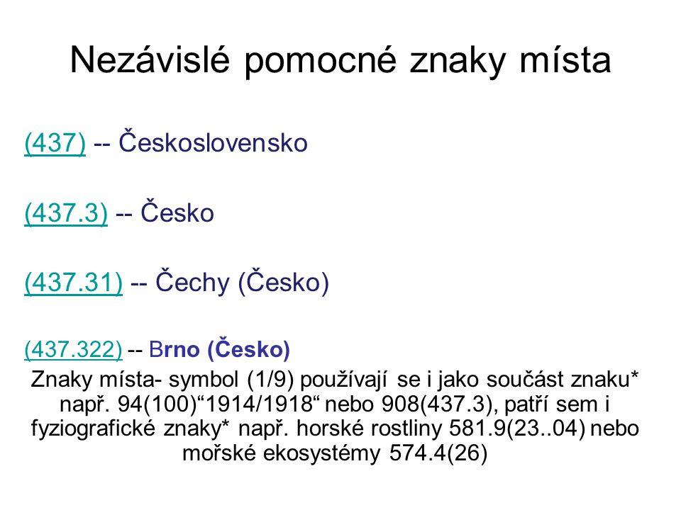Nezávislé pomocné znaky místa (437)(437) -- Československo (437.3)(437.3) -- Česko (437.31)(437.31) -- Čechy (Česko) (437.322) -- Brno (Česko) Znaky m