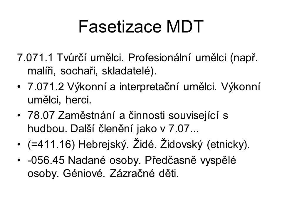 Fasetizace MDT 7.071.1 Tvůrčí umělci. Profesionální umělci (např. malíři, sochaři, skladatelé). 7.071.2 Výkonní a interpretační umělci. Výkonní umělci