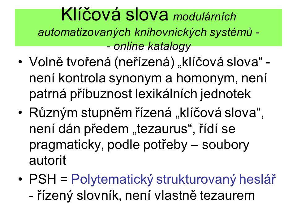 """Klíčová slova modulárních automatizovaných knihovnických systémů - - online katalogy Volně tvořená (neřízená) """"klíčová slova"""" - není kontrola synonym"""