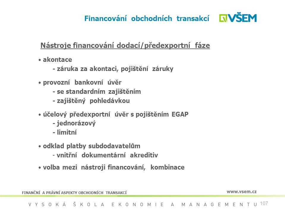 107 Financování obchodních transakcí FINANČNÍ A PRÁVNÍ ASPEKTY OBCHODNÍCH TRANSAKCÍ Nástroje financování dodací/předexportní fáze akontace - záruka za