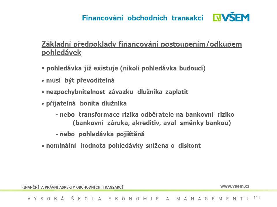 111 Financování obchodních transakcí FINANČNÍ A PRÁVNÍ ASPEKTY OBCHODNÍCH TRANSAKCÍ Základní předpoklady financování postoupením/odkupem pohledávek po