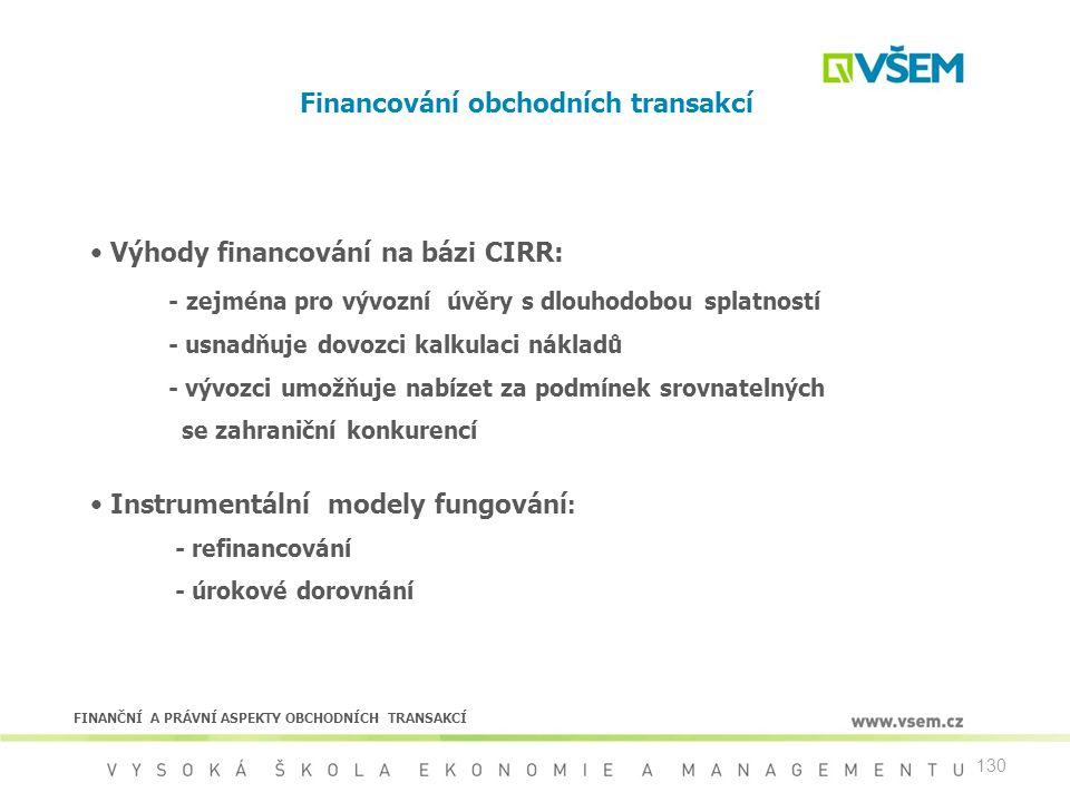 130 Financování obchodních transakcí Výhody financování na bázi CIRR: - zejména pro vývozní úvěry s dlouhodobou splatností - usnadňuje dovozci kalkula