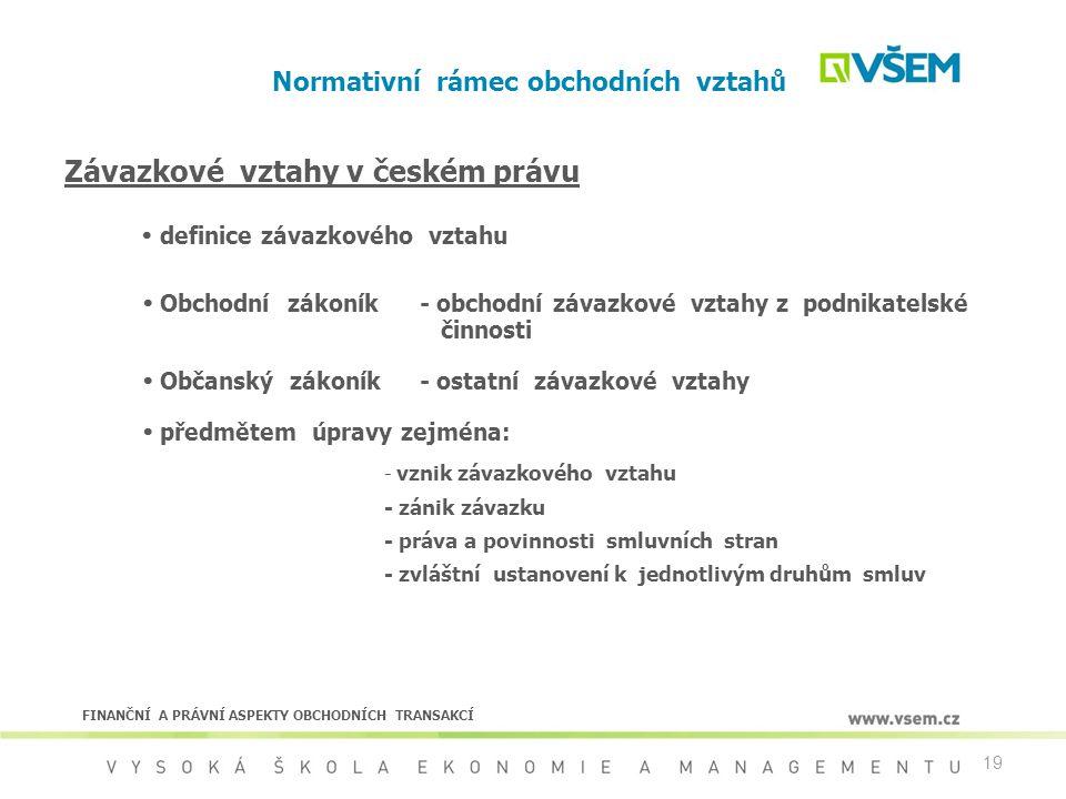 19 Normativní rámec obchodních vztahů Závazkové vztahy v českém právu  definice závazkového vztahu  Obchodní zákoník - obchodní závazkové vztahy z p