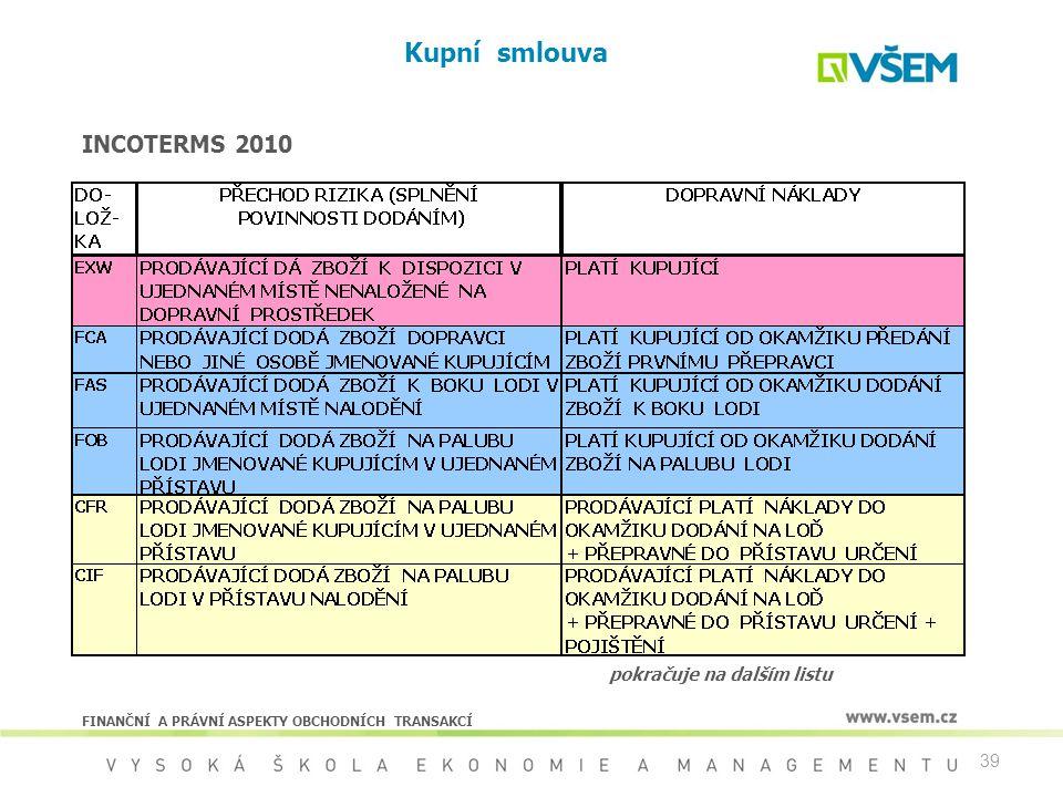 39 Kupní smlouva INCOTERMS 2010 pokračuje na dalším listu FINANČNÍ A PRÁVNÍ ASPEKTY OBCHODNÍCH TRANSAKCÍ