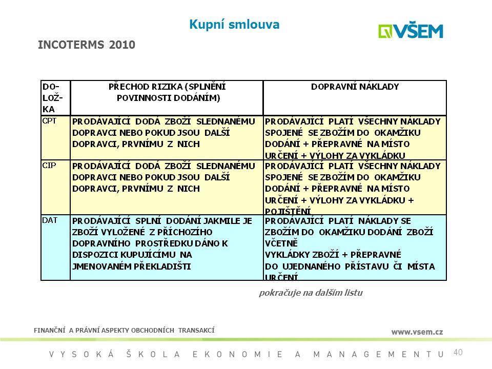 40 Kupní smlouva INCOTERMS 2010 pokračuje na dalším listu FINANČNÍ A PRÁVNÍ ASPEKTY OBCHODNÍCH TRANSAKCÍ