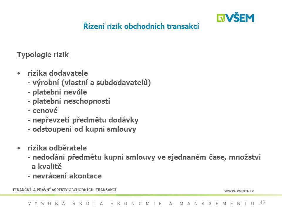 42 Řízení rizik obchodních transakcí Typologie rizik rizika dodavatele - výrobní (vlastní a subdodavatelů) - platební nevůle - platební neschopnosti -