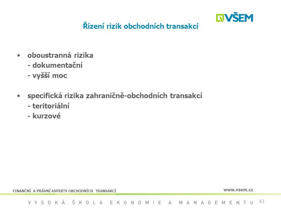 43 Řízení rizik obchodních transakcí oboustranná rizika - dokumentační - vyšší moc specifická rizika zahraničně-obchodních transakcí - teritoriální -